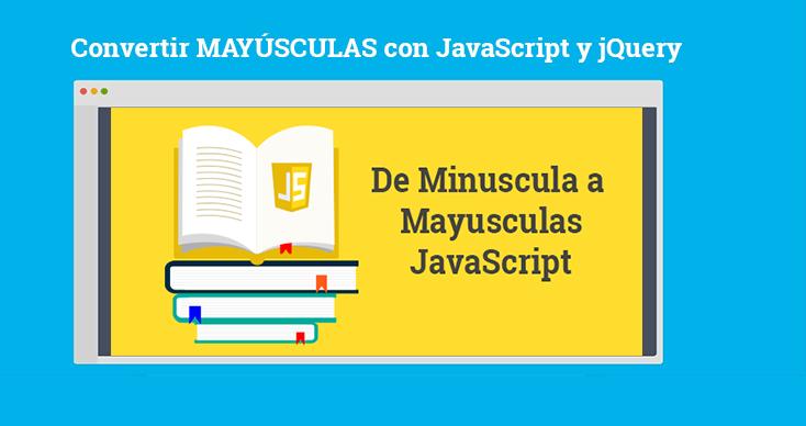 Convertir MAYÚSCULAS con JavaScript y jQuery