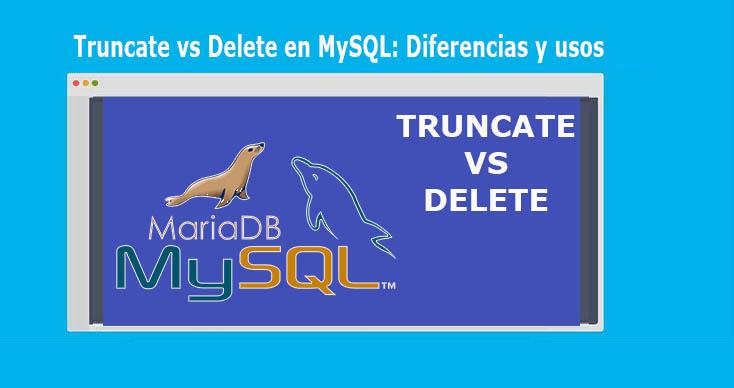 Truncate vs Delete en MySQL Diferencias y usos