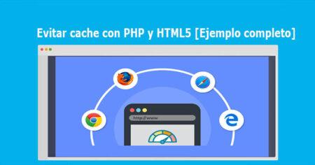 Evitar cache con PHP y HTML5 [Ejemplo completo]